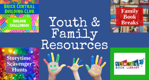 Blue background. Text: Youth and Family Resources. Four images with text: Brick Central Building Club Builder Challenges, Family Book Breaks, Storytime Scavenger Hunts, Tumble Books Library.